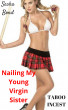 Nailing my Young Virgin Sister (EXPLICIT Incest Taboo) by Sasha Bond
