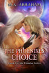 The Phoenixes Choice by M.A. Abraham