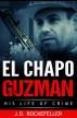 El Chapo Guzman: His Life of Crime by J.D. Rockefeller