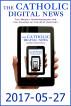 The Catholic Digital News 2017-05-27 by The Catholic Digital News