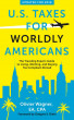 U.S. Taxes for Worldly Americans: The Traveling Expat's Guide to Living, Working, and Staying Tax Compliant Abroad (Updated for 2018) by Gregory Diehl