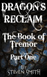 Dragon's Reclaim - The Book of Tremor: Part One by Steven Smith