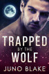 Trapped by the Wolf by Juno Blake