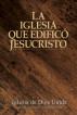 La Iglesia que edificó Jesucristo by Iglesia de Dios Unida una Asociación Internacional