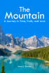 The Mountain: A Journey in Time, Truth, and Love by James Sherman