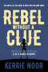 Rebel Without a Clue by Kerrie Noor