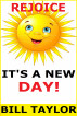 Rejoice - It's A New Day! by Bill Taylor