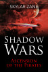 Shadow Wars : Ascension of the Pirates by Skylar Zane
