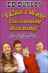 I Can't Wait Till Sunday Morning by Ed Dunlop