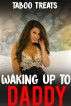 Waking Up To Daddy (Taboo Daddy Daughter Incest Erotica Sex) by Taboo Treats