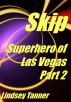 Skip: Superhero of Las Vegas Part 2 by Lindsey Tanner