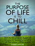 The Purpose Of Life Is To Chill by Unmesh Lamture