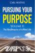 Pursuing Your Purpose II - The Roadmap To A Fulfilled life by Carl Mathis