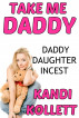 Take Me, Daddy | Daddy Daughter Taboo Incest Family Sex Erotica by Kandi Kollett