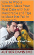 How to Woo a Woman, Make Your First Date with Her Memorable and Tips to Make Her Fall in love Easily (Surviving Your First Date) by Davis Eme
