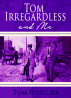 Tom Irregardless and Me by Tom Hartlieb