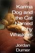 Karma Dog and the Cat Named Itchy Whiskers by Jordan Dumer