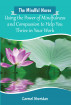 The Mindful Nurse - Using the Power of Mindfulness and Compassion to Help You Thrive in Your Work by Carmel Sheridan