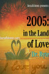 2005: in the Land of Love by Dr. Ryte
