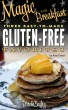 Magic for Breakfast: 3 Easy to Make Gluten Free Favorites by Amy Cesari