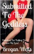 Submitted To The Goddess: Punished For Failing To Declare His Love by Brogan Wells
