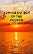Administration Of The Church by Suraj S. Bachoo