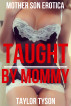 Taught by Mommy (Mother Son Erotica) by Taylor Tyson