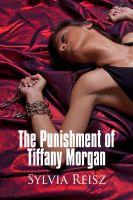 Sylvia Reisz - The Punishment of Tiffany Morgan: the Two Day Incarceration and Submission of a Sex Slave
