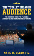 The Totally Engaged Audience - The Ultimate Guide For Fearless, Authentic and Engaging Presentations by Marc W. Schwartz