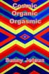 Cosmic Organic Orgasmic by Sunny Jetsun