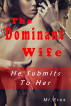 The Dominant Wife: He Submits to Her by MI Eros