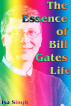 The Essence of Bill Gates Life by Isa Singh