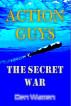 Action Guys: The Secret War by Den Warren