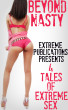 Beyond Nasty - 4 Tales Of Extreme Sex by Extreme Publications