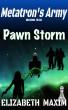 Pawn Storm (Metatron's Army, Book 6) by Elizabeth Maxim