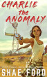 Charlie the Anomaly by Shae Ford