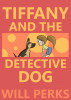 Tiffany and the Detective Dog by Will Perks
