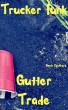 Gutter Trade: Trucker Funk by Gavin Rockhard
