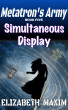 Simultaneous Display (Metatron's Army, Book 5) by Elizabeth Maxim