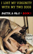 I Lost My Virginity With My Two Dogs (Buster & Milo - Book 1) * Beastiality * by Sasha Bond