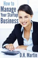 D.H. Martin - How to Manage Your Startup Business