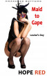 Maid to Gape by Hope Red
