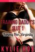 Training Daddy's Slut 1: Taking Her Virginity (Daddy/Daughter Erotica) by Kylie Kox