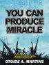 You Can Produce Miracle by Otoide Martins