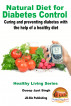 Natural Diet for Diabetes Control - Curing and Preventing Diabetes with the Help of a Healthy Diet by Dueep Jyot Singh