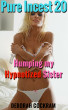 Pure Incest 20: Humping my Hypnotized Sister by Deborah Cockram