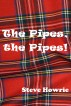 The Pipes, the Pipes! by Steve Howrie