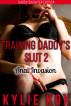 Training Daddy's Slut 2: Anal Invasion (Daddy Daughter Erotica) by Kylie Kox