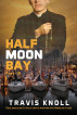 Half Moon Bay III: Drug smuggling Catholic Saints investing into America's future. by Frank Knoll