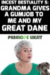 Grandma Gives A Gumjob To Me And My Great Dane: Incest Bestiality 5 by Penelope Liksit